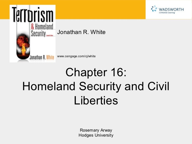 Jonathan R. White      www.cengage.com/cj/white      Chapter 16:Homeland Security and Civil        Liberties              ...