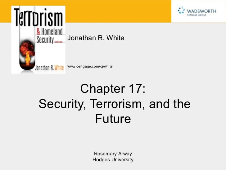 Jonathan R. White     www.cengage.com/cj/white       Chapter 17:Security, Terrorism, and the           Future             ...