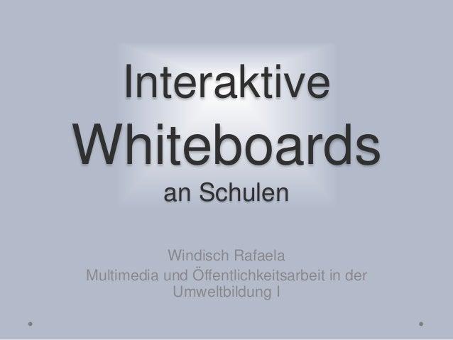 Interaktive Whiteboards an Schulen Windisch Rafaela Multimedia und Öffentlichkeitsarbeit in der Umweltbildung I