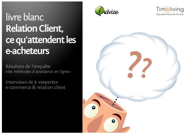 livre blancRelation Client,ce qu'attendent lese-acheteursRésultats de l'enquête«les méthodes d'assistance en ligne»Intervi...
