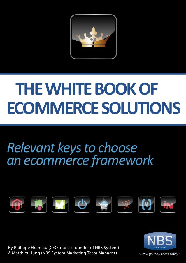 S y s t e mTHEWHITEBOOKOFECOMMERCESOLUTIONSBy Philippe Humeau (CEO and co-founder of NBS System)& Matthieu Jung (NBS Syste...