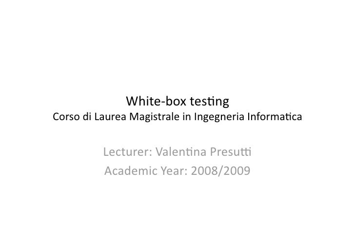 White‐boxtes,ng CorsodiLaureaMagistraleinIngegneriaInforma,ca             Lecturer:Valen,naPresu>           Ac...