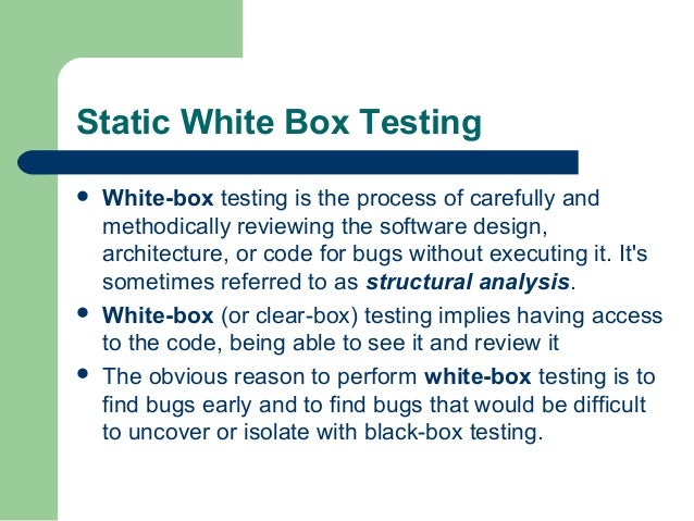 Static White Box Testing       White-box testing is the process of carefully and methodically reviewing the software de...