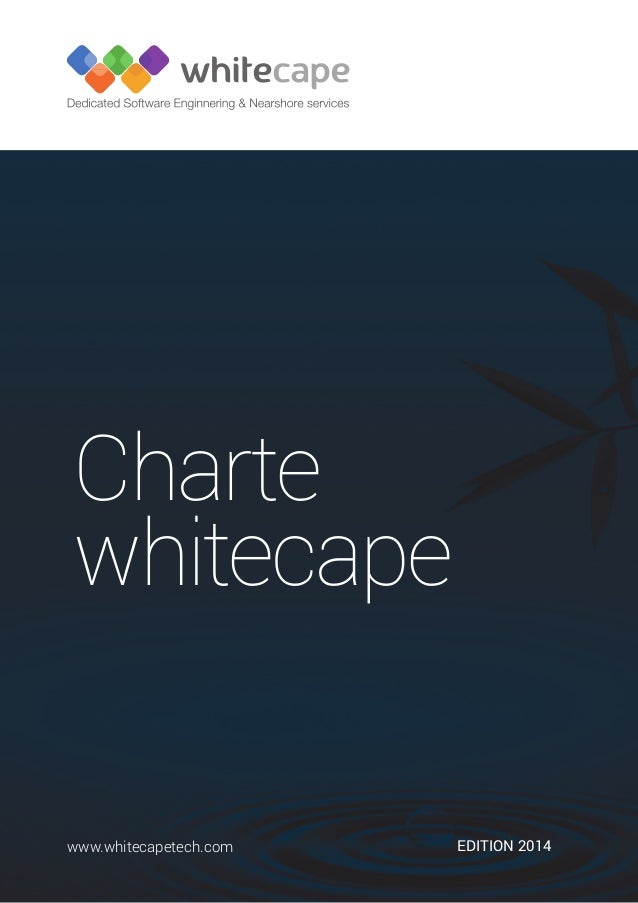 Edition 2014www.whitecapetech.com Charte whitecape