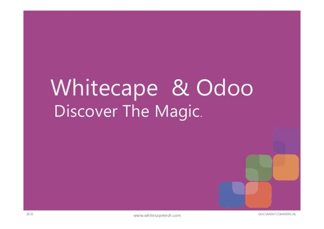 Whitecape & Odoo Discover The Magic. DOCUMENT COMMERCIAL2015 www.whitecapetech.com