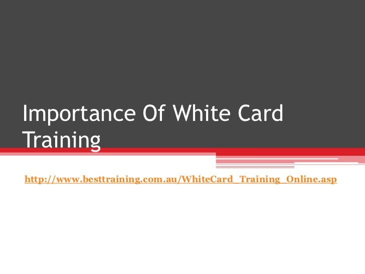 Importance Of White CardTraininghttp://www.besttraining.com.au/WhiteCard_Training_Online.asp