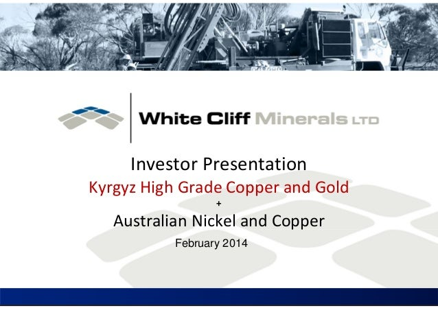 Investor Presentation Kyrgyz High Grade Copper and Gold +  Australian Nickel and Copper February 2014