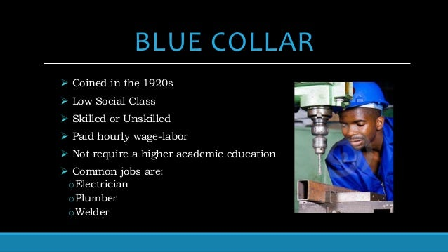 blue collar labor vs white collar labor essay The terms blue collar and white collar are occupational classifications that distinguish workers who perform manual labor from workers who perform professional jobs.