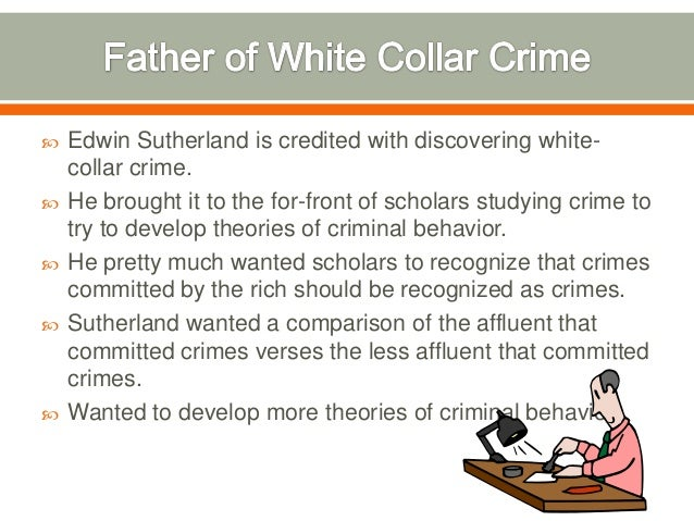 e h sutherland white collar crime The measurement of white-collar crime using uniform crime reporting (ucr) data  sutherland, edwin hardin (1949) white collar crime new york: dryden press.