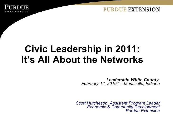 Civic Leadership in 2011:  It's All About the Networks  Leadership White County  February 16, 20101 – Monticello, Indiana ...