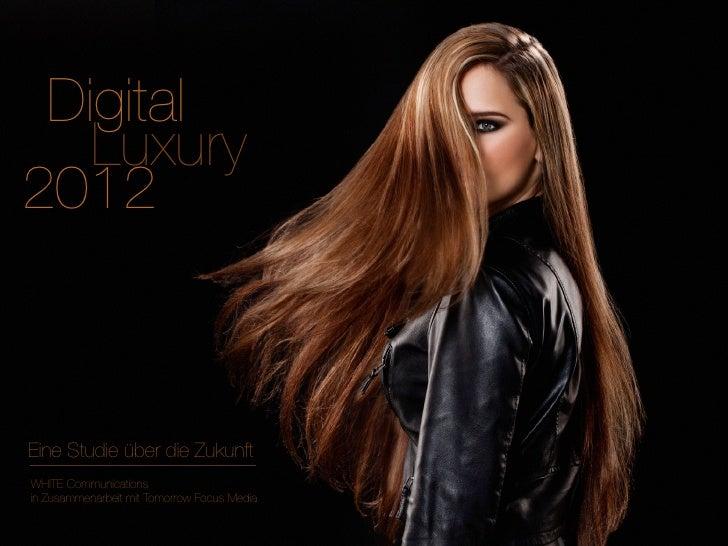 Digital   Luxury2012Eine Studie über die ZukunftWHITE Communicationsin Zusammenarbeit mit Tomorrow Focus Media