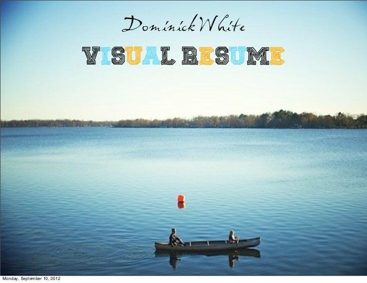 Dominick White                             Visual ResumeMonday, September 10, 2012
