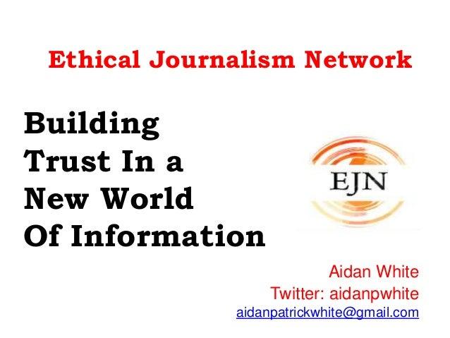 Ethical Journalism Network Building Trust In a New World Of Information Aidan White Twitter: aidanpwhite aidanpatrickwhite...