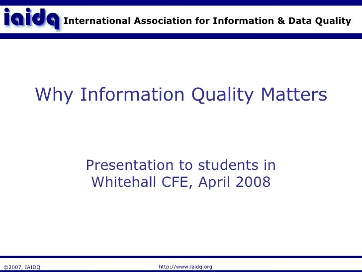 Why Information Quality Matters Presentation to students in Whitehall CFE, April 2008