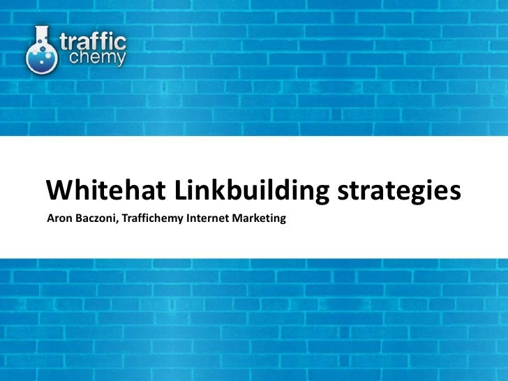Whitehat Linkbuilding strategiesAron Baczoni, Traffichemy Internet Marketing