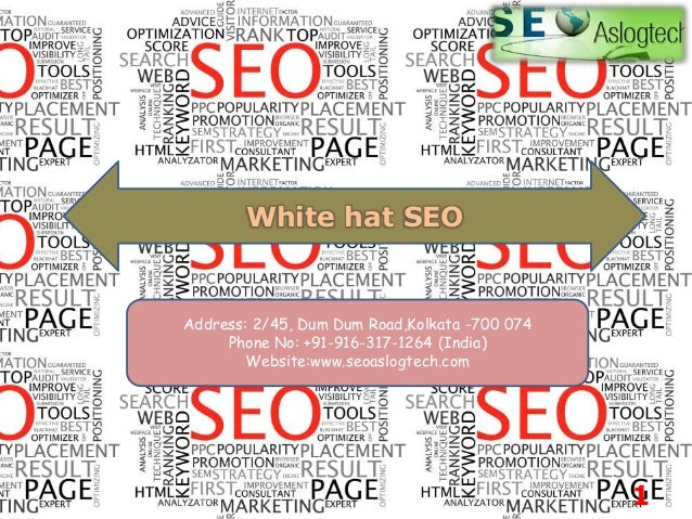 White hat SEO Address: 2/45, Dum Dum Road,Kolkata -700 074 Phone No: +91-916-317-1264 (India) Website:www.seoaslogtech.com...