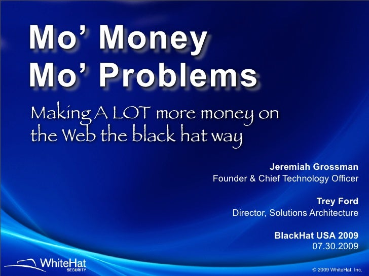 Mo' Money Mo' Problems Making A LOT more money on the Web the black hat way                                Jeremiah Grossm...