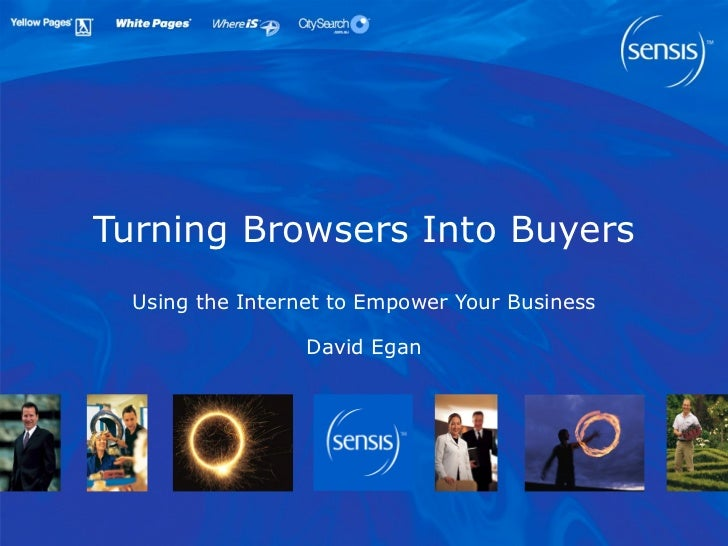 Turning Browsers Into Buyers Using the Internet to Empower Your Business David Egan