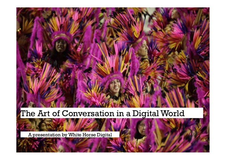 +The Art of Conversation in a Digital World A presentation by White Horse Digital