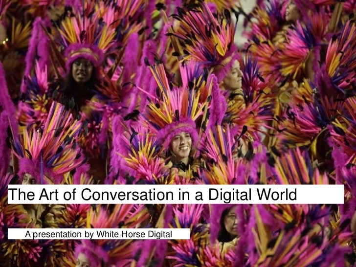 The Art of Conversation in a Digital World<br />A presentation by White Horse Digital<br />