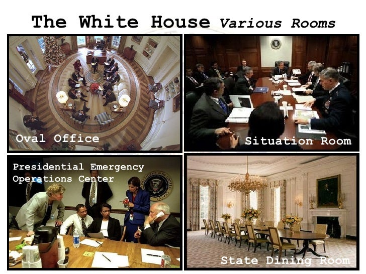 The White House   Various Rooms Oval Office Situation Room State Dining Room Presidential Emergency Operations Center