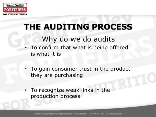 THE AUDITING PROCESS Why do we do audits • To confirm that what is being offered is what it is • To gain consumer trust in...