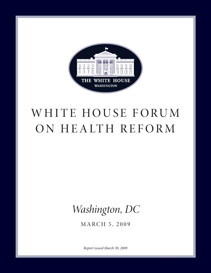 w h i t e hou se f orum o n h e a lt h r e f o r m            Washington, DC         march 5, 2009            Report issue...