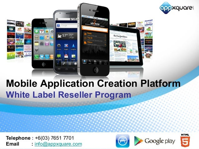 Mobile Application Creation Platform White Label Reseller Program Telephone : +6(03) 7651 7701 Email : info@appxquare.com