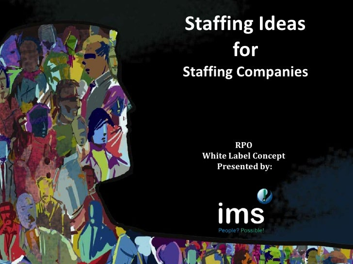 Staffing Ideas for Staffing Companies<br />RPO <br />White Label Concept <br />Presented by:<br />