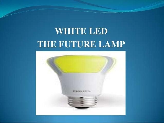 WHITE LEDTHE FUTURE LAMP