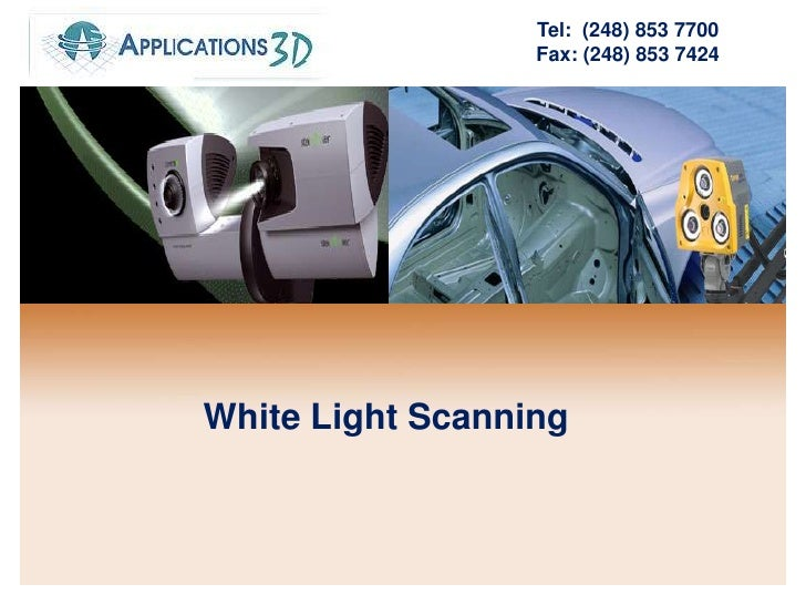 Tel:  (248) 853 7700<br />Fax: (248) 853 7424<br />White Light Scanning <br />