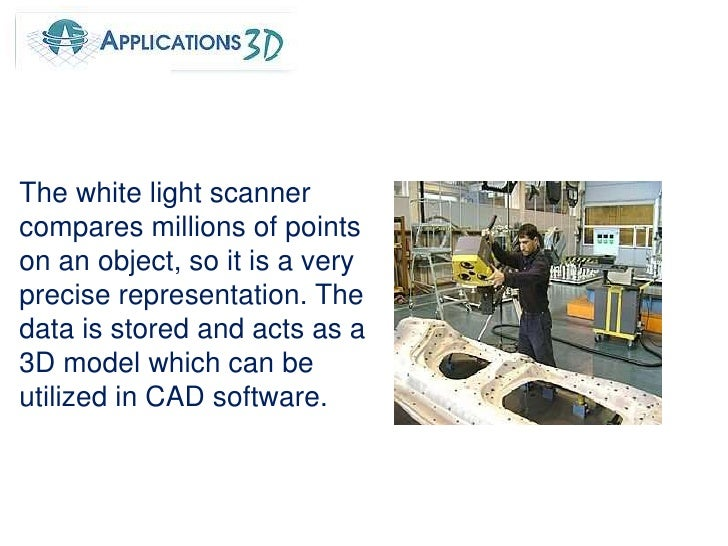 The white light scanner compares millions of points on an object, so it is a very precise representation. The data is stor...