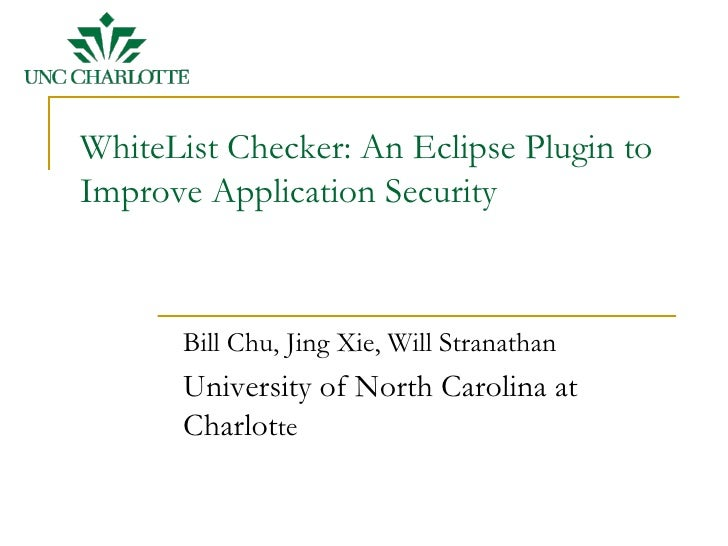 WhiteList Checker: An Eclipse Plugin to Improve Application Security           Bill Chu, Jing Xie, Will Stranathan        ...