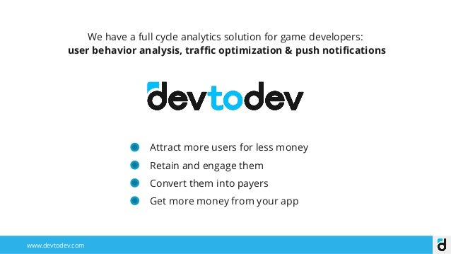 We have a full cycle analytics solution for game developers: user behavior analysis, traffic optimization & push notificat...