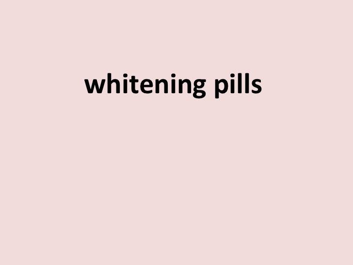 <ul><li>whitening pills  </li></ul>