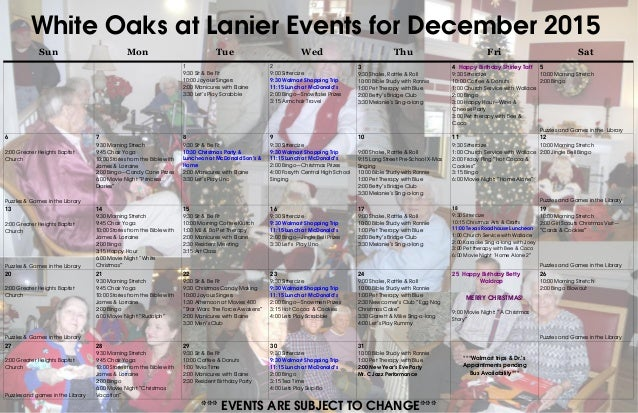 White Oaks at Lanier Events for December 2015 Sun Mon Tue Wed Thu Fri Sat 1 9:30 Sit & Be Fit 10:00 Joyous Singers 2:00 Ma...