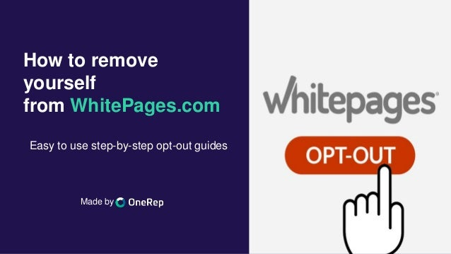 How to remove yourself from WhitePages.com Easy to use step-by-step opt-out guides Made by