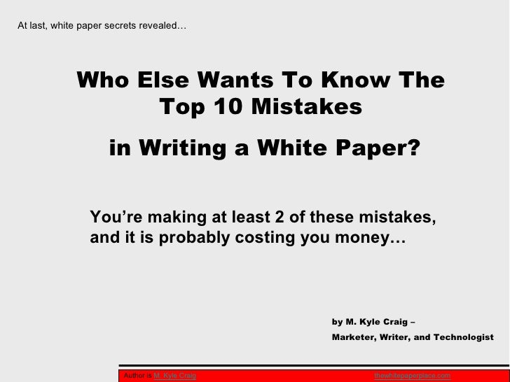 At last, white paper secrets revealed…                  Who Else Wants To Know The                    Top 10 Mistakes     ...