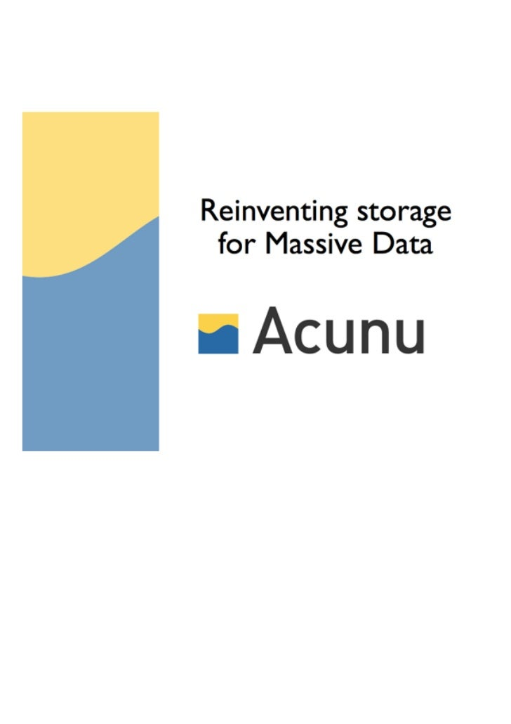 Acunu: Understanding Massive Data.We are witnessing at least two revolutions in storage: (1) massive datasets and workload...