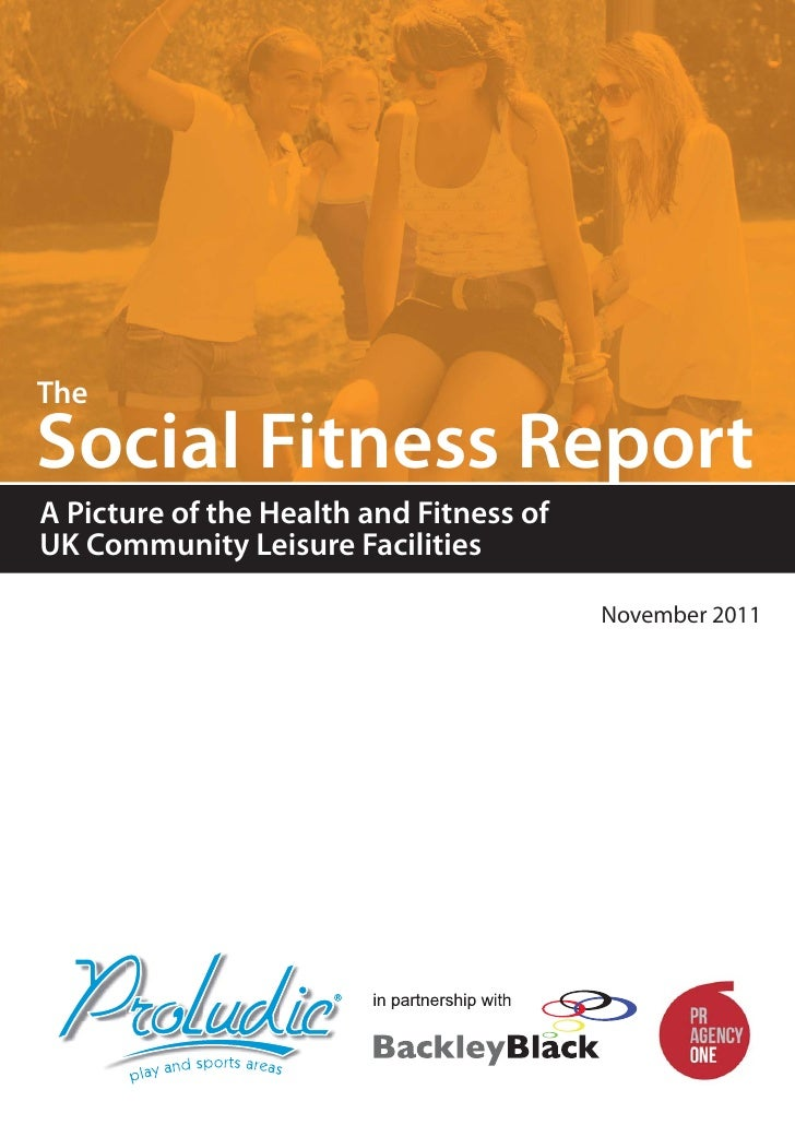 TheSocial Fitness ReportA Picture of the Health and Fitness ofUK Community Leisure Facilities                             ...