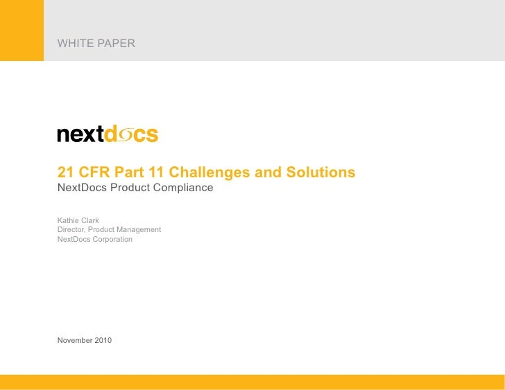 21 CRF Part 11 Challenges and SolutionsNextDocs Product ComplianceWHITE PAPERWHITE PAPER                                  ...
