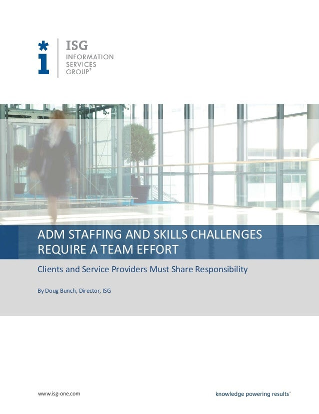 ADM STAFFING AND SKILLS CHALLENGESREQUIRE A TEAM EFFORTClients and Service Providers Must Share ResponsibilityBy Doug Bunc...