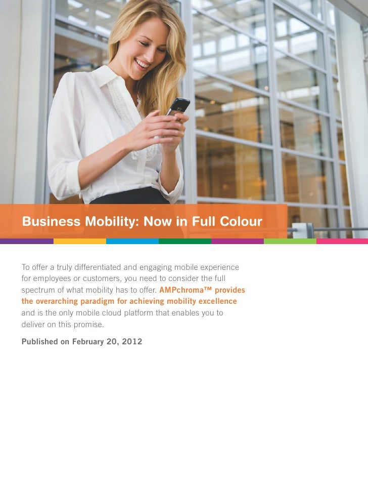 Executive BriefBusiness Mobility: Now in Full ColourTo offer a truly differentiated and engaging mobile experiencefor empl...