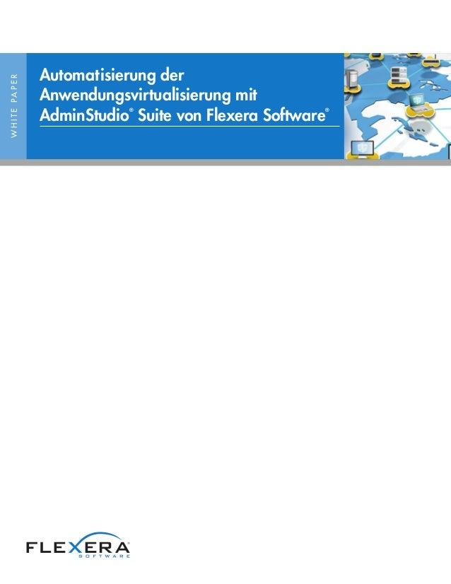WHITEPAPER Automatisierung der Anwendungsvirtualisierung mit AdminStudio ® Suite von Flexera Software ®