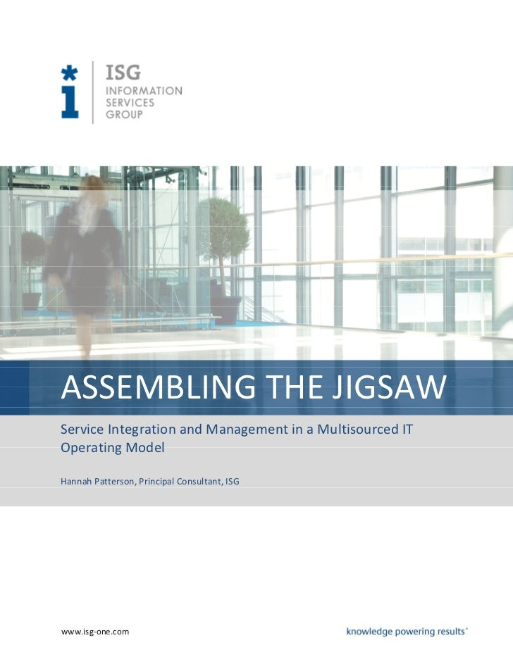 ASSEMBLING THE JIGSAWService Integration and Management in a Multisourced ITOperating ModelHannah Patterson, Principal Con...