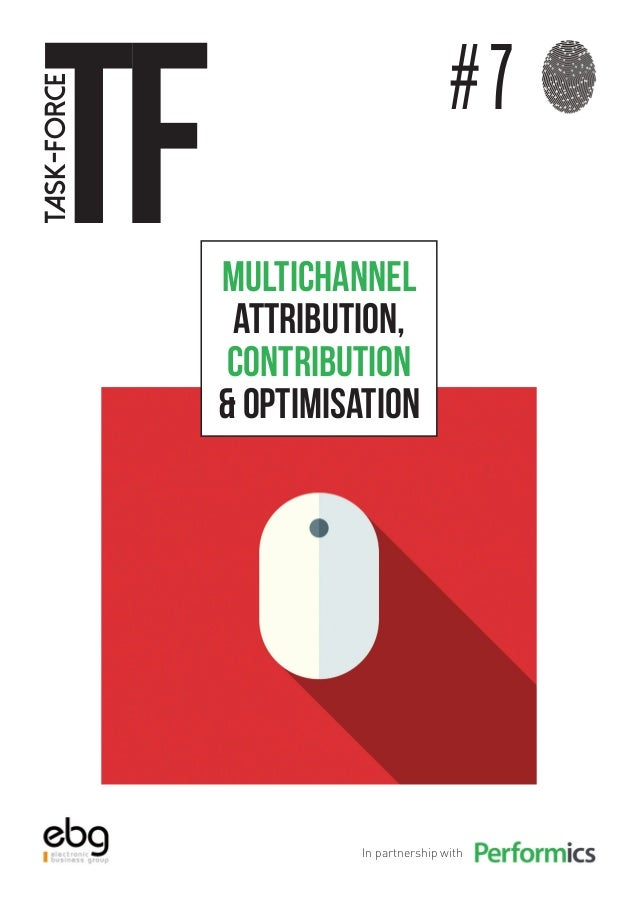 tF task-force # 7 In partnership with Multichannel attribution, contribution & optimisation