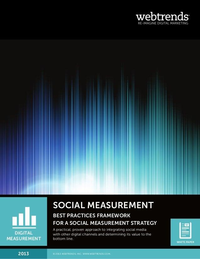SOCIAL MEASUREMENT BEST PRACTICES FRAMEWORK FOR A SOCIAL MEASUREMENT STRATEGY A practical, proven approach to integrating ...
