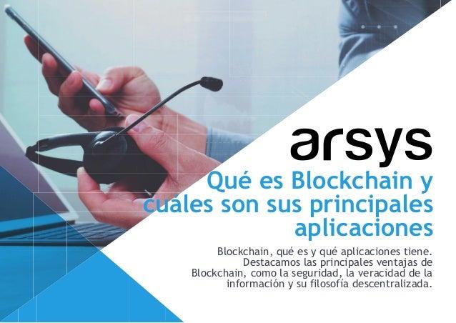 Qué es Blockchain y cuáles son sus principales aplicaciones Blockchain, qué es y qué aplicaciones tiene. Destacamos las pr...