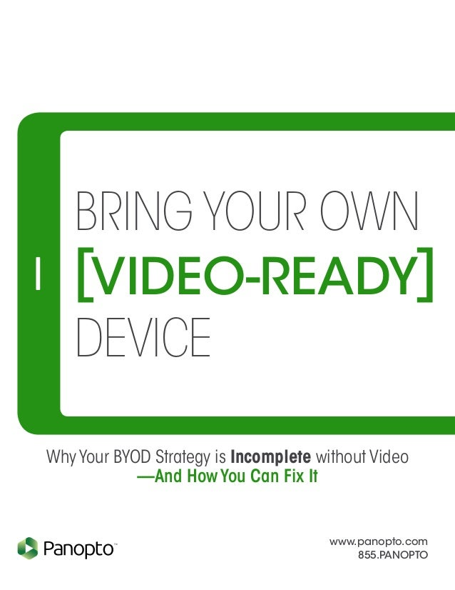 www.panopto.com 855.PANOPTO TM Why Your BYOD Strategy is Incomplete without Video —And How You Can Fix It Bring Your Own d...