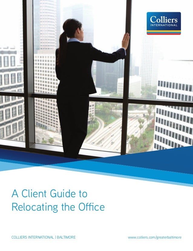 A Client Guide to Relocating the Office colliers international | baltimore					 www.colliers.com/greaterbaltimore